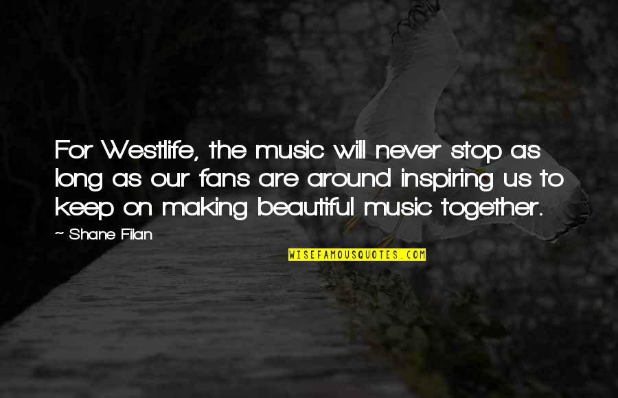We Will Never Be Together Quotes By Shane Filan: For Westlife, the music will never stop as