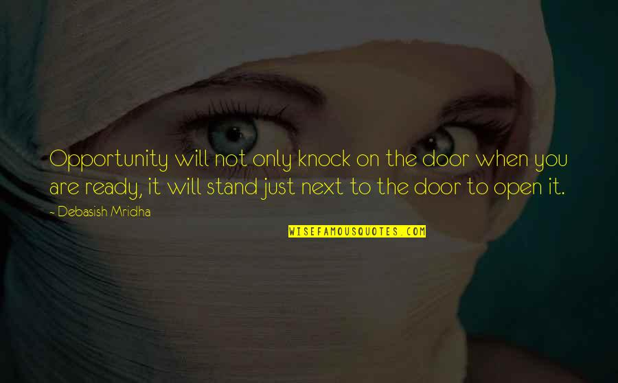 We Will Stand By You Quotes By Debasish Mridha: Opportunity will not only knock on the door