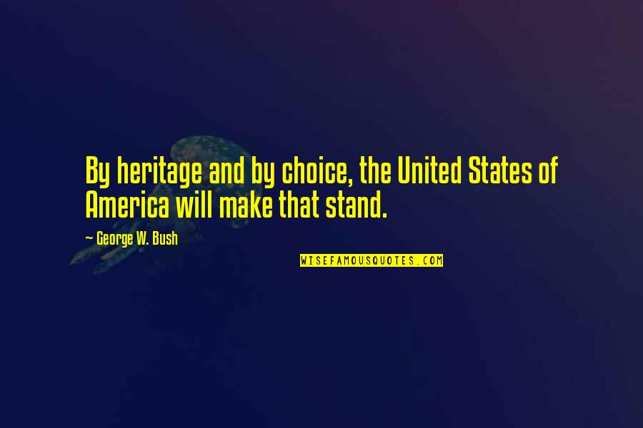We Will Stand By You Quotes By George W. Bush: By heritage and by choice, the United States