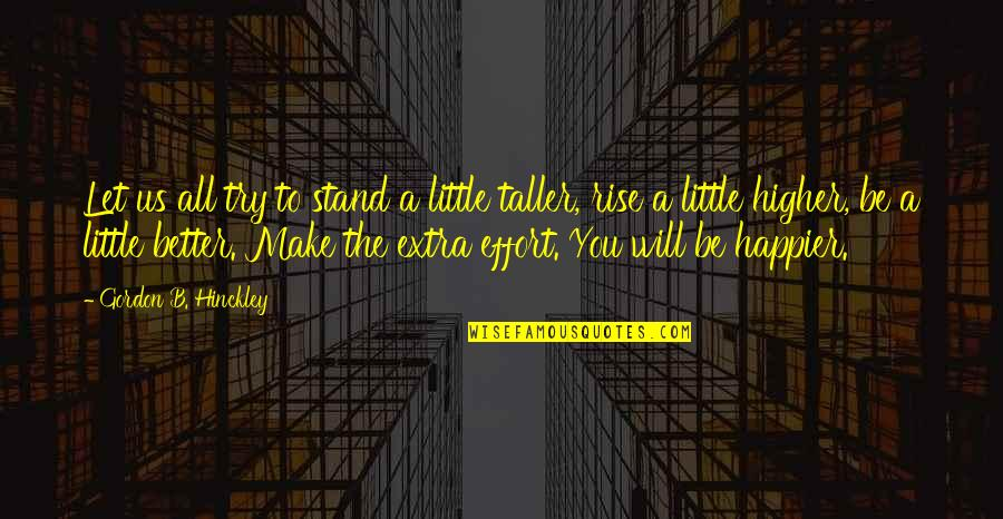 We Will Stand By You Quotes By Gordon B. Hinckley: Let us all try to stand a little