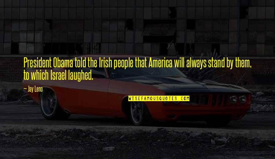 We Will Stand By You Quotes By Jay Leno: President Obama told the Irish people that America