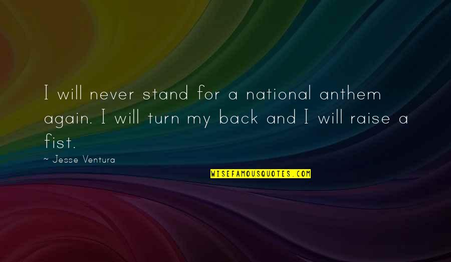 We Will Stand By You Quotes By Jesse Ventura: I will never stand for a national anthem
