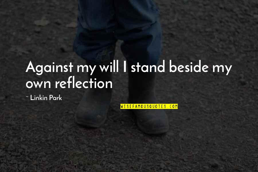 We Will Stand By You Quotes By Linkin Park: Against my will I stand beside my own