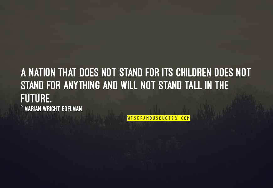 We Will Stand By You Quotes By Marian Wright Edelman: A nation that does not stand for its