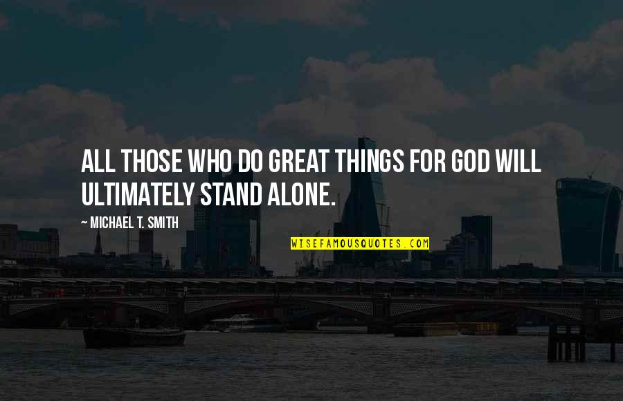 We Will Stand By You Quotes By Michael T. Smith: All those who do great things for God