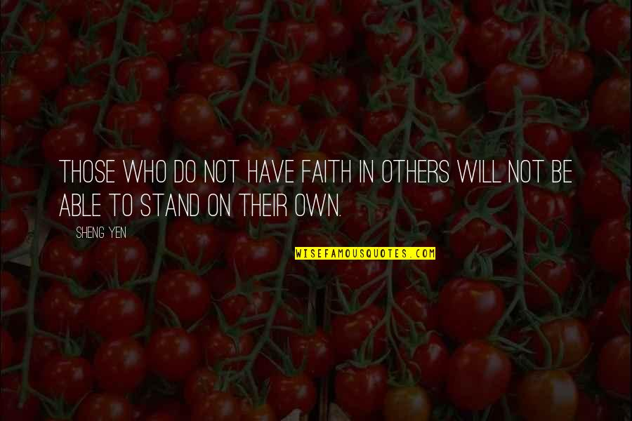We Will Stand By You Quotes By Sheng Yen: Those who do not have faith in others
