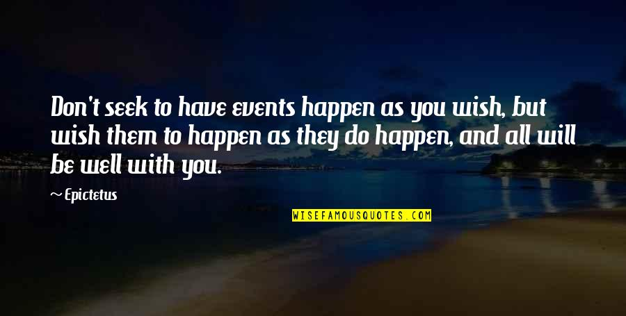 We Wish You Well Quotes By Epictetus: Don't seek to have events happen as you