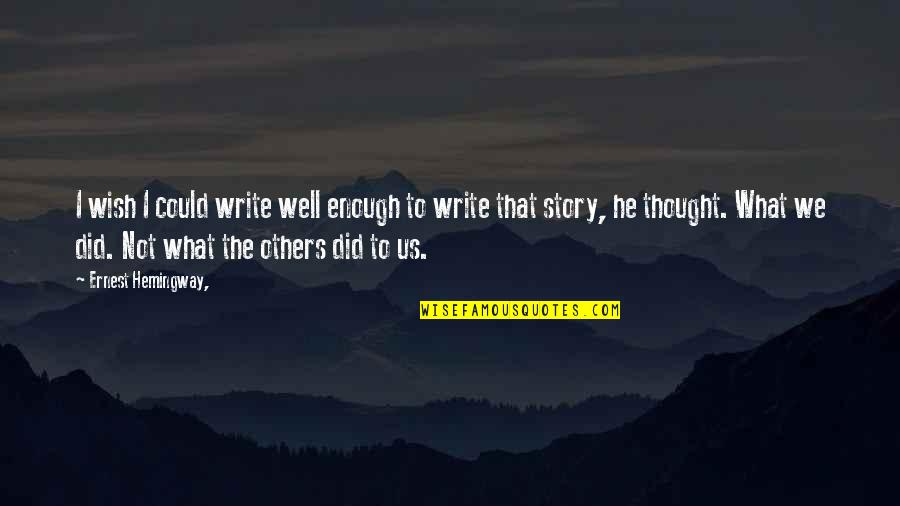 We Wish You Well Quotes By Ernest Hemingway,: I wish I could write well enough to