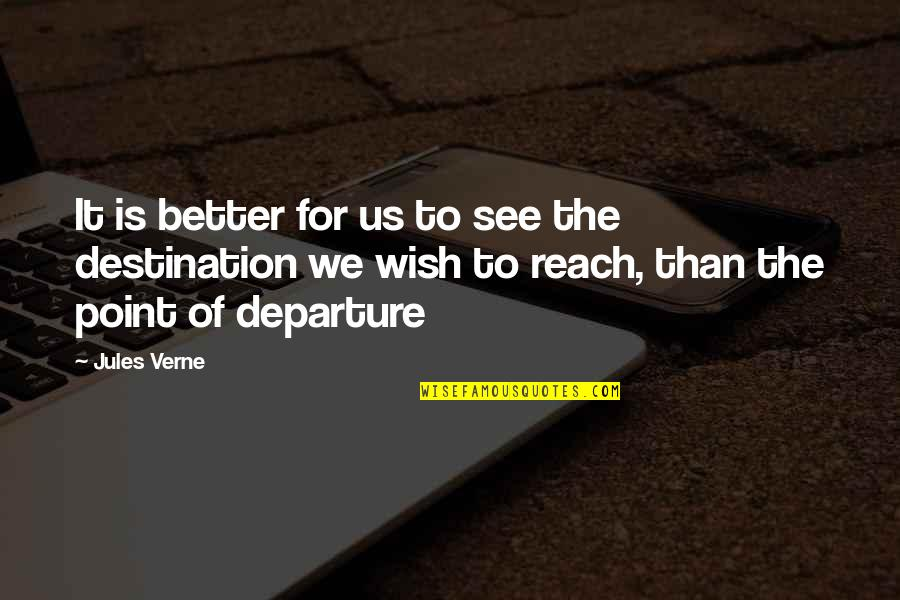 We Wish You Well Quotes By Jules Verne: It is better for us to see the