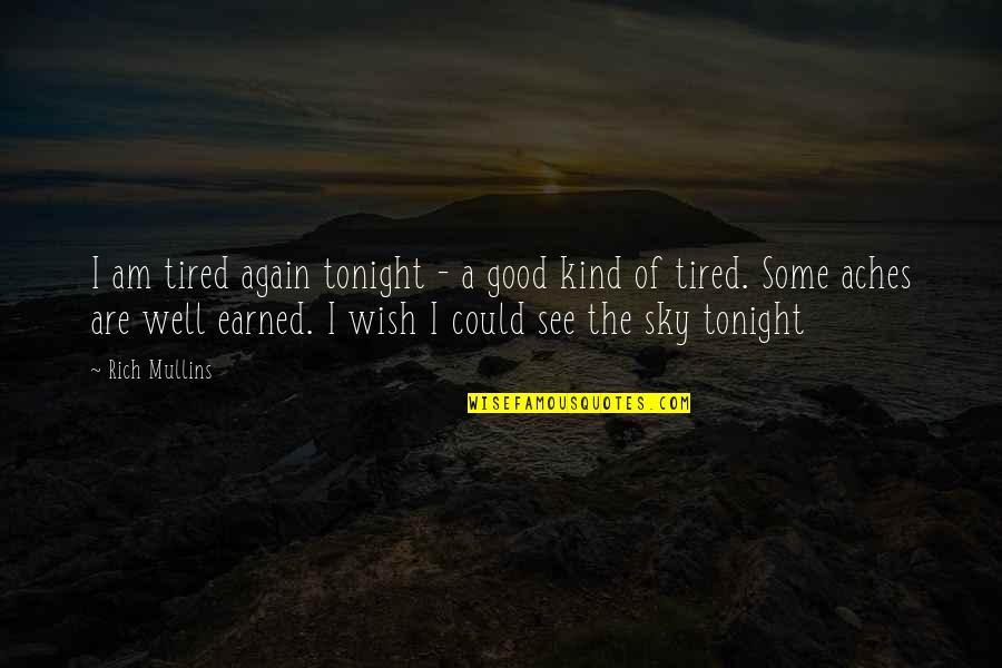 We Wish You Well Quotes By Rich Mullins: I am tired again tonight - a good