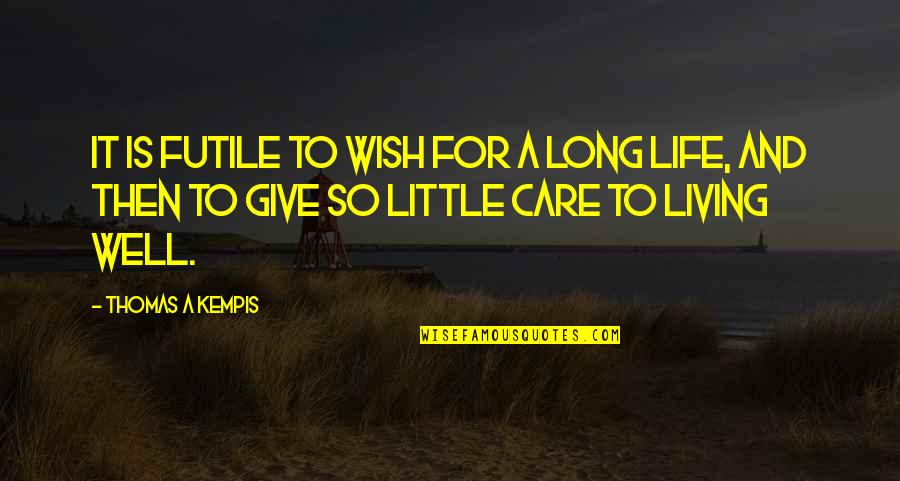 We Wish You Well Quotes By Thomas A Kempis: It is futile to wish for a long