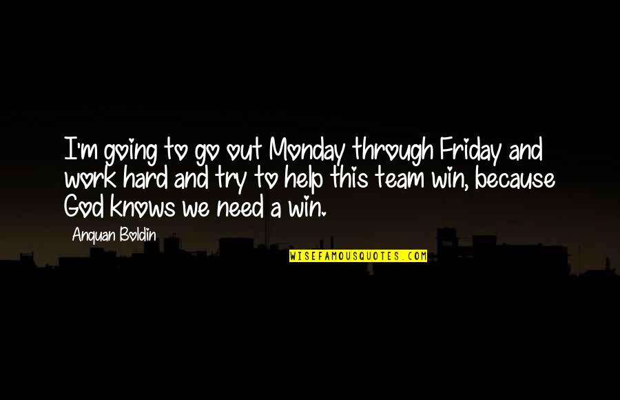 We Work Hard Quotes By Anquan Boldin: I'm going to go out Monday through Friday