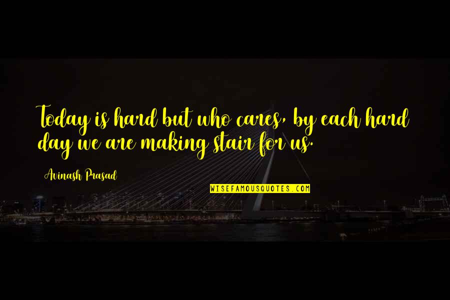 We Work Hard Quotes By Avinash Prasad: Today is hard but who cares, by each