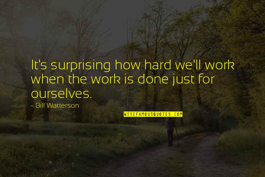 We Work Hard Quotes By Bill Watterson: It's surprising how hard we'll work when the