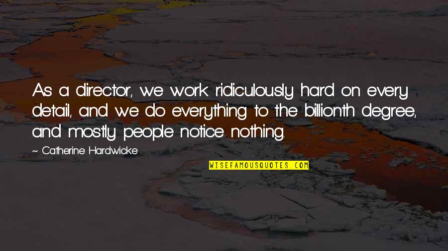 We Work Hard Quotes By Catherine Hardwicke: As a director, we work ridiculously hard on
