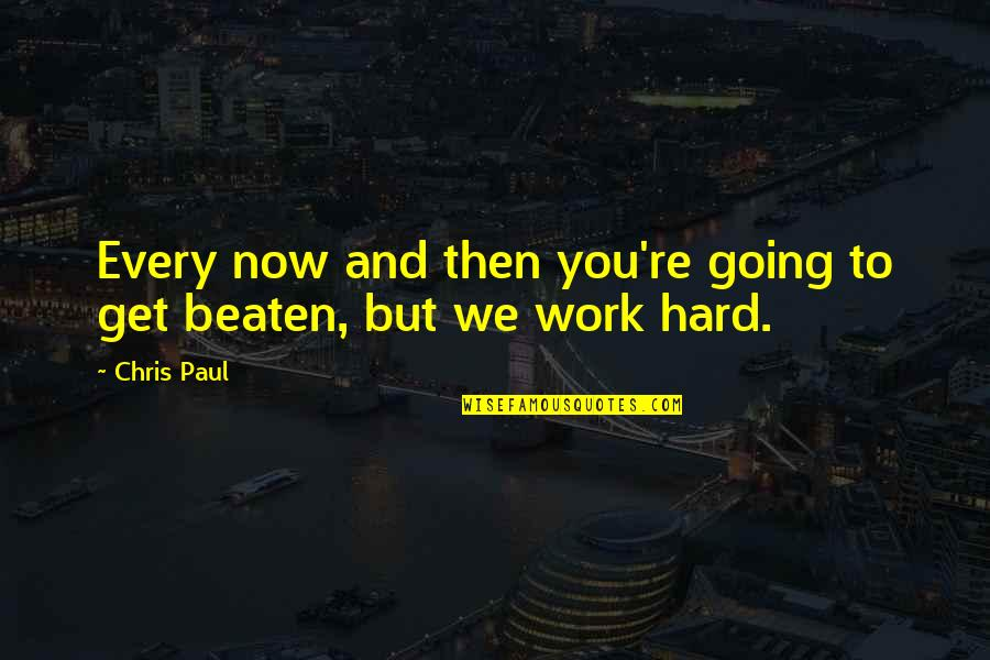 We Work Hard Quotes By Chris Paul: Every now and then you're going to get