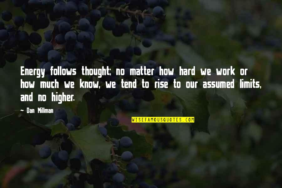 We Work Hard Quotes By Dan Millman: Energy follows thought; no matter how hard we