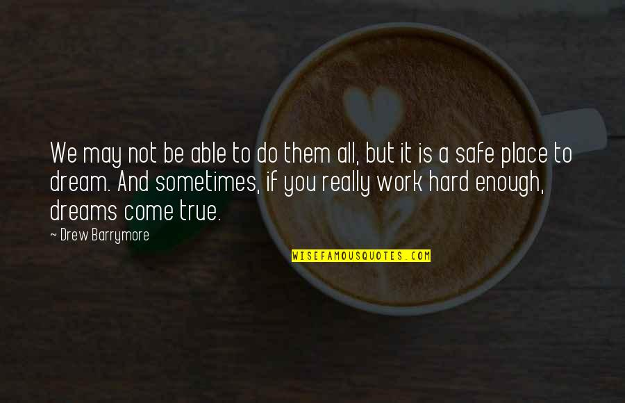 We Work Hard Quotes By Drew Barrymore: We may not be able to do them
