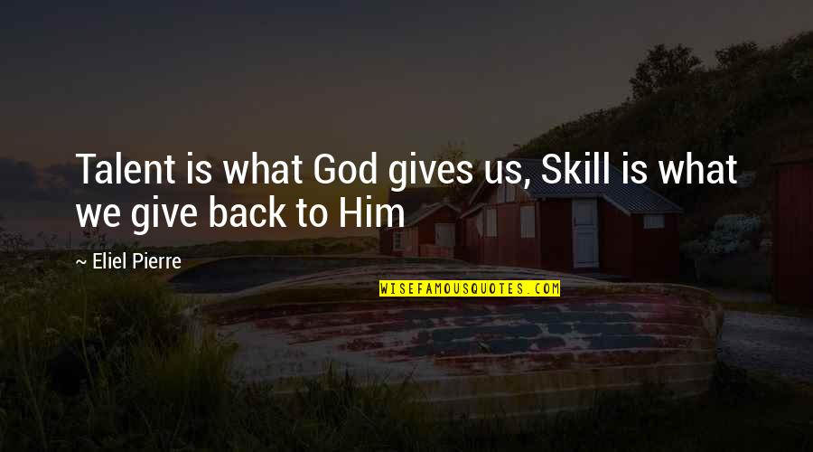 We Work Hard Quotes By Eliel Pierre: Talent is what God gives us, Skill is