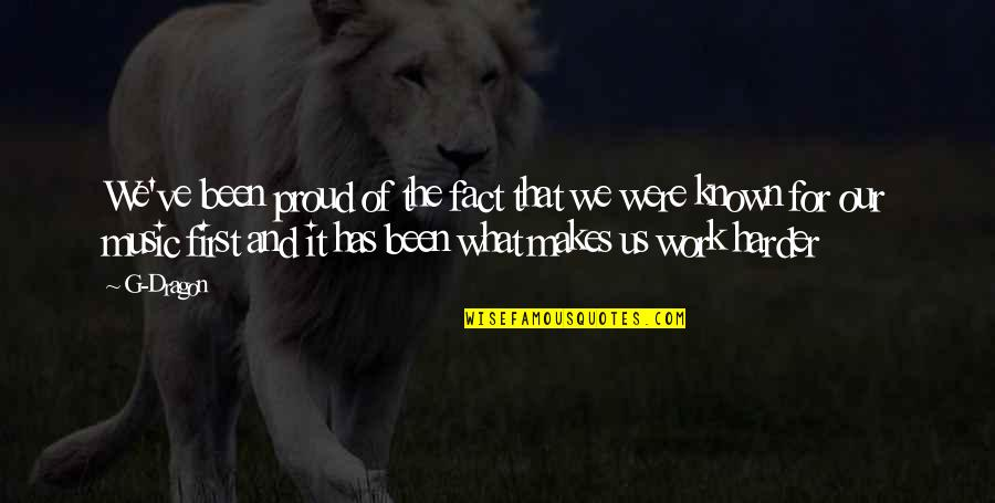 We Work Hard Quotes By G-Dragon: We've been proud of the fact that we
