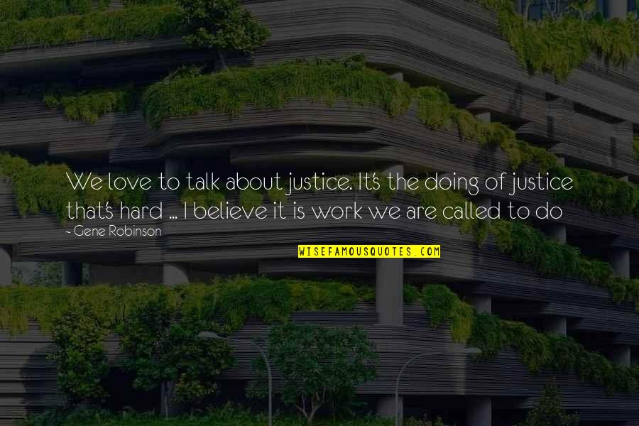 We Work Hard Quotes By Gene Robinson: We love to talk about justice. It's the