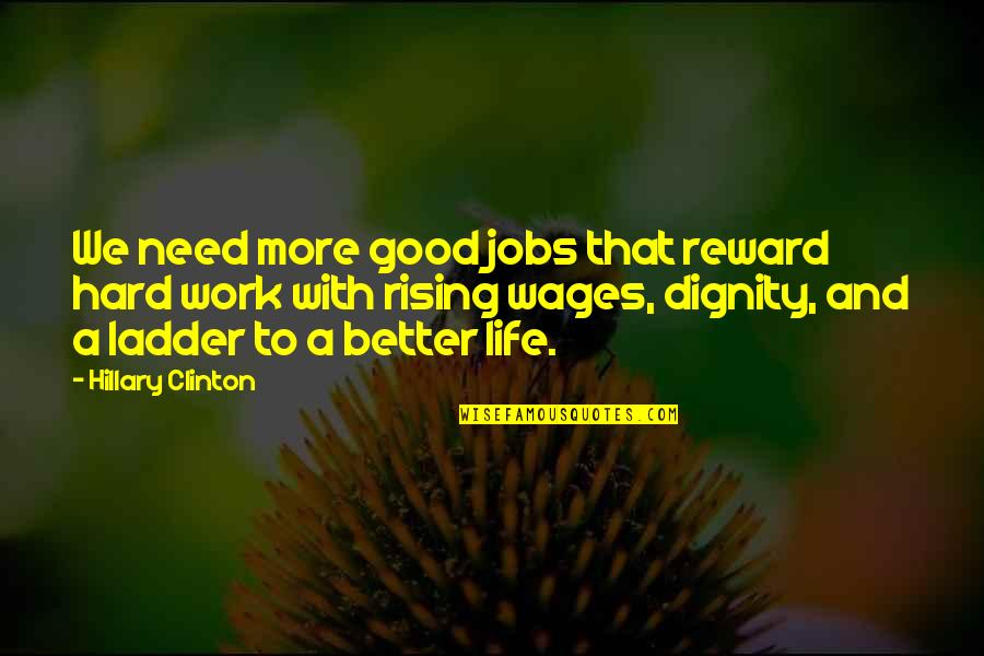 We Work Hard Quotes By Hillary Clinton: We need more good jobs that reward hard