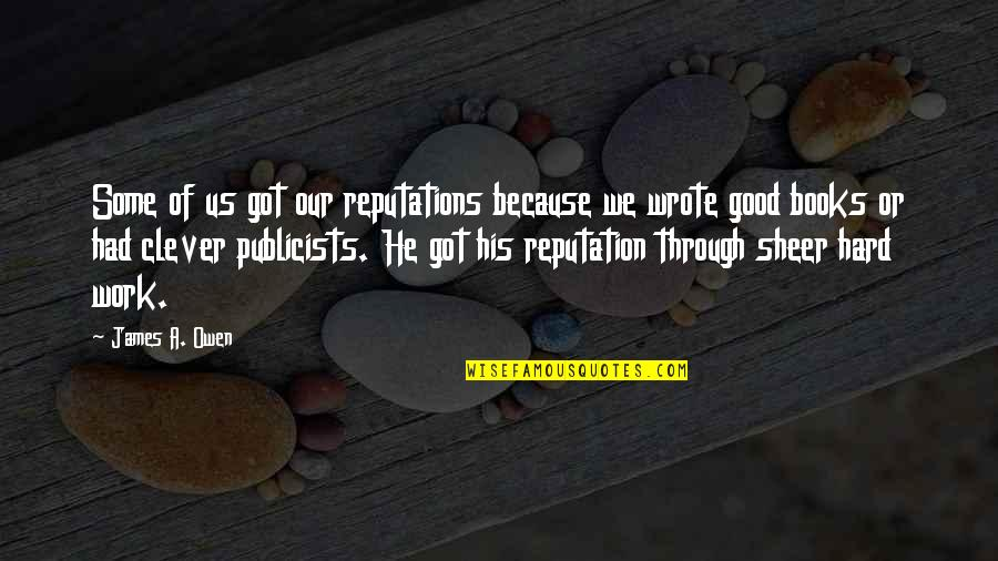 We Work Hard Quotes By James A. Owen: Some of us got our reputations because we