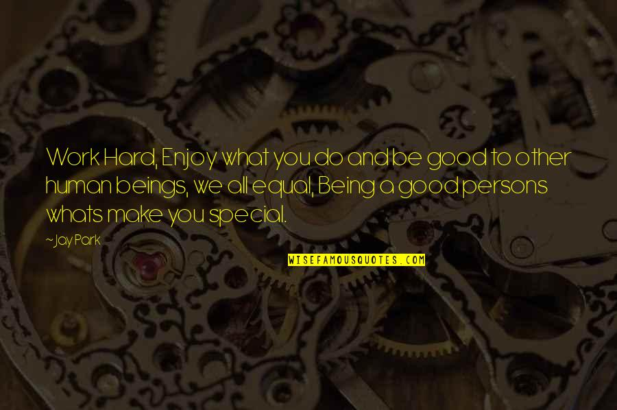 We Work Hard Quotes By Jay Park: Work Hard, Enjoy what you do and be