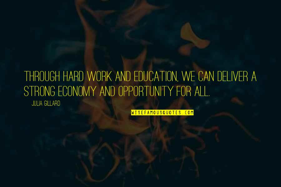 We Work Hard Quotes By Julia Gillard: Through hard work and education, we can deliver