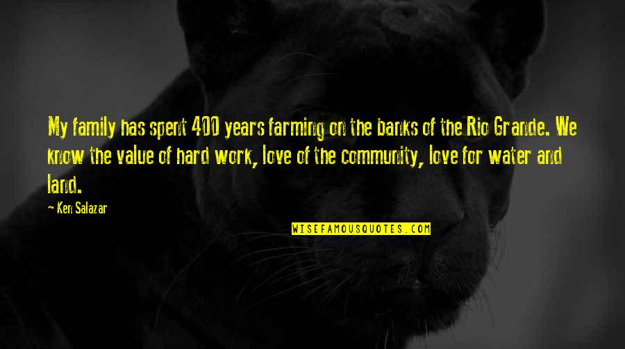 We Work Hard Quotes By Ken Salazar: My family has spent 400 years farming on