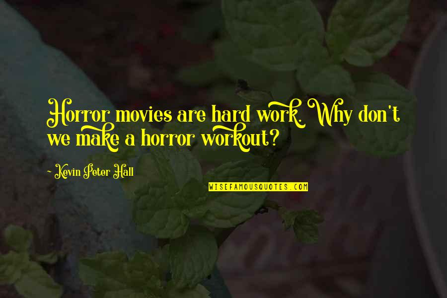 We Work Hard Quotes By Kevin Peter Hall: Horror movies are hard work. Why don't we
