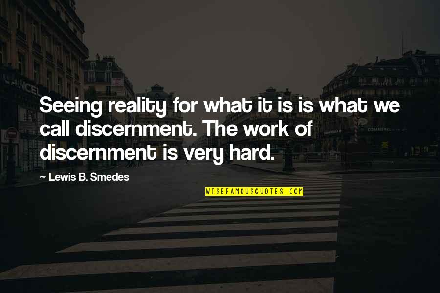 We Work Hard Quotes By Lewis B. Smedes: Seeing reality for what it is is what
