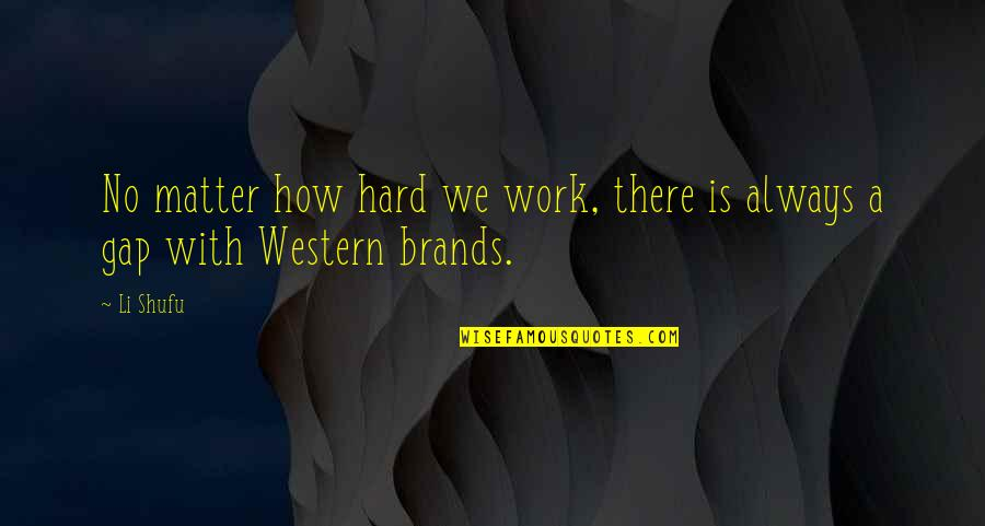 We Work Hard Quotes By Li Shufu: No matter how hard we work, there is