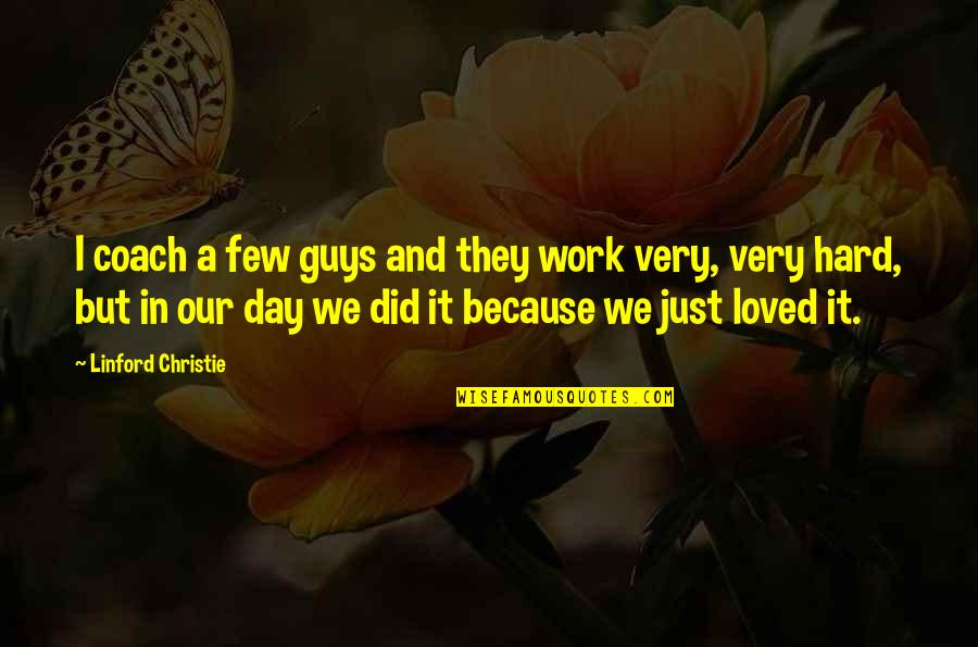We Work Hard Quotes By Linford Christie: I coach a few guys and they work