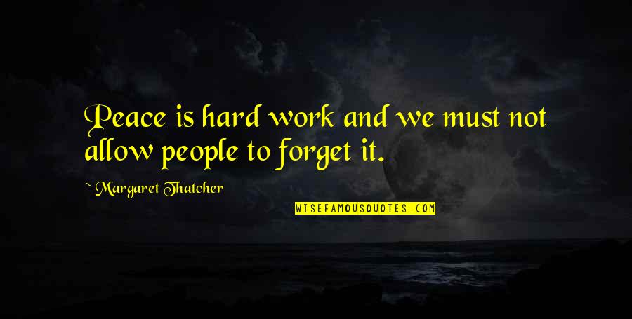 We Work Hard Quotes By Margaret Thatcher: Peace is hard work and we must not