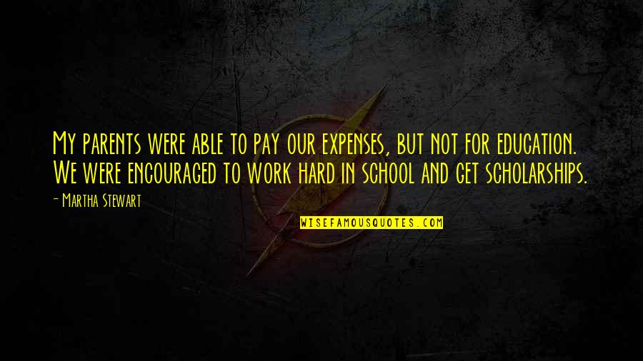 We Work Hard Quotes By Martha Stewart: My parents were able to pay our expenses,
