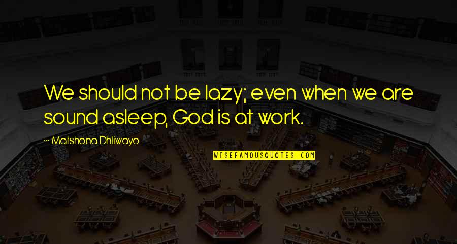 We Work Hard Quotes By Matshona Dhliwayo: We should not be lazy; even when we