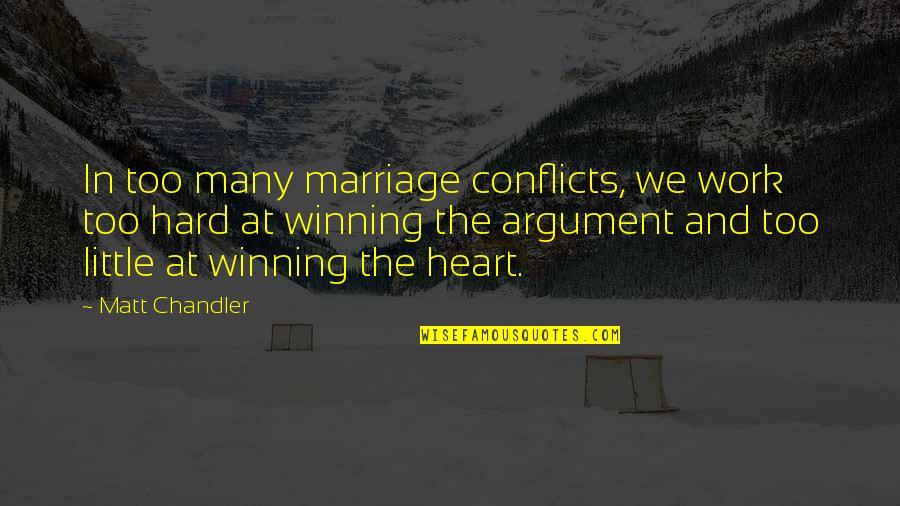 We Work Hard Quotes By Matt Chandler: In too many marriage conflicts, we work too