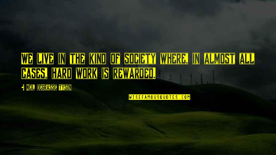 We Work Hard Quotes By Neil DeGrasse Tyson: We live in the kind of society where,