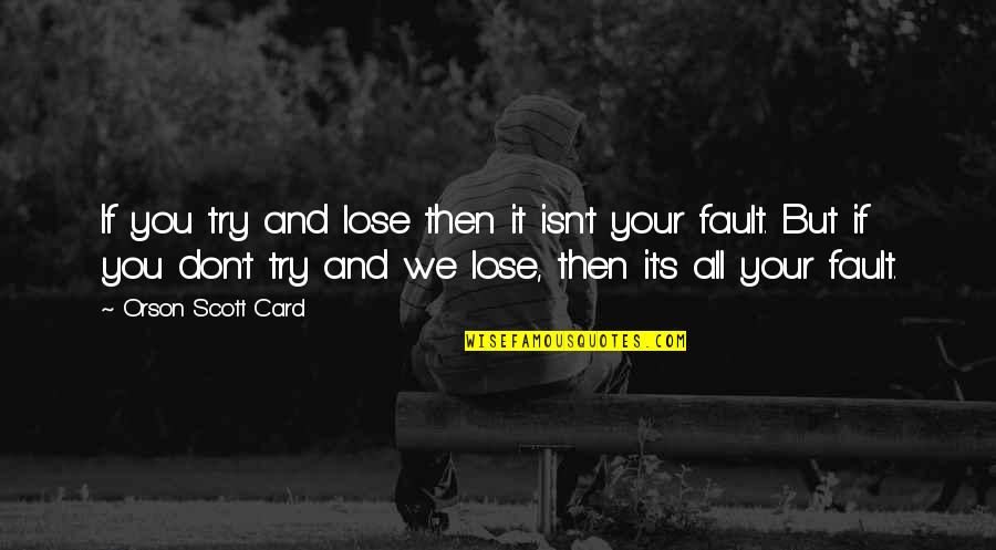 We Work Hard Quotes By Orson Scott Card: If you try and lose then it isn't