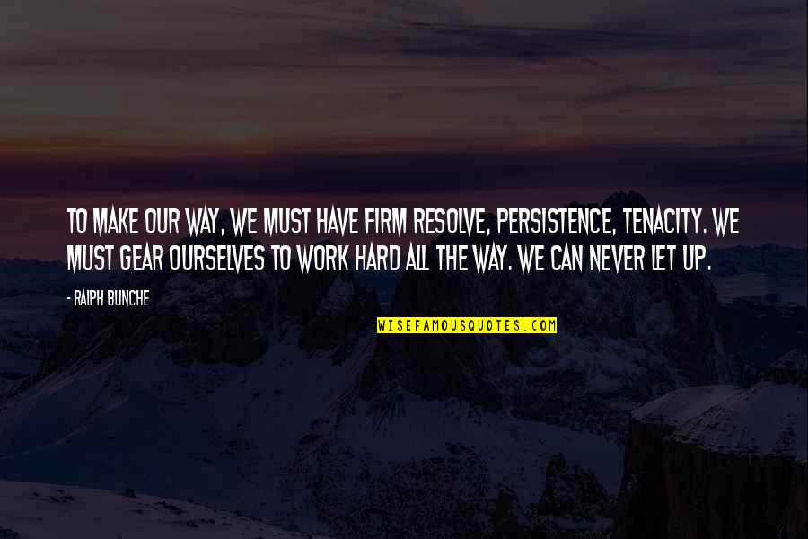 We Work Hard Quotes By Ralph Bunche: To make our way, we must have firm