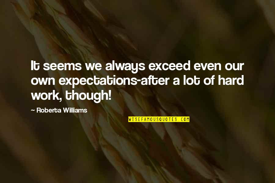 We Work Hard Quotes By Roberta Williams: It seems we always exceed even our own