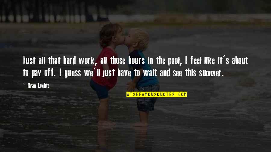 We Work Hard Quotes By Ryan Lochte: Just all that hard work, all those hours