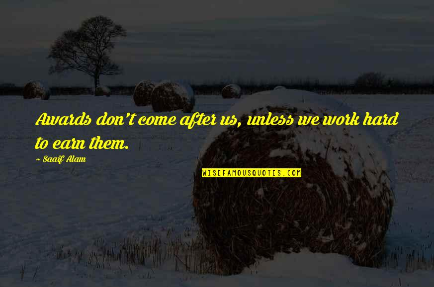 We Work Hard Quotes By Saaif Alam: Awards don't come after us, unless we work