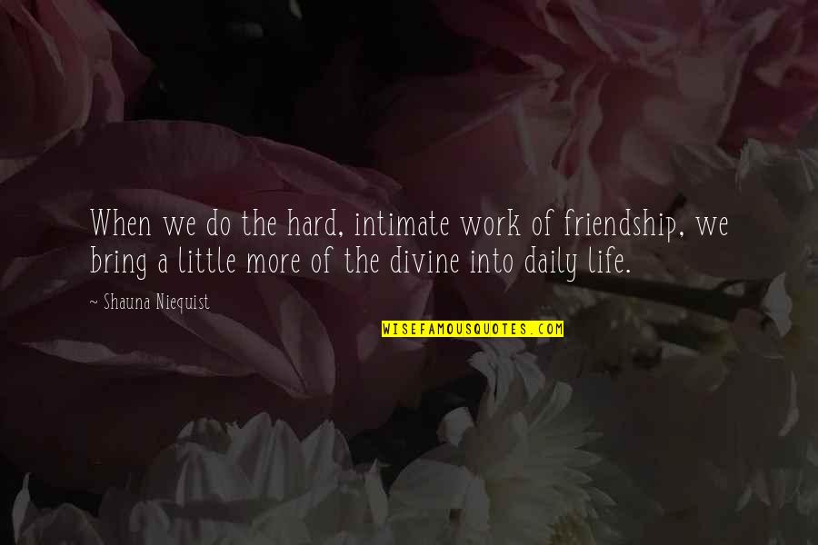We Work Hard Quotes By Shauna Niequist: When we do the hard, intimate work of