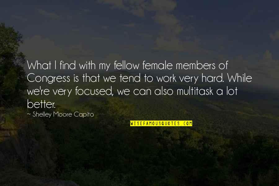 We Work Hard Quotes By Shelley Moore Capito: What I find with my fellow female members
