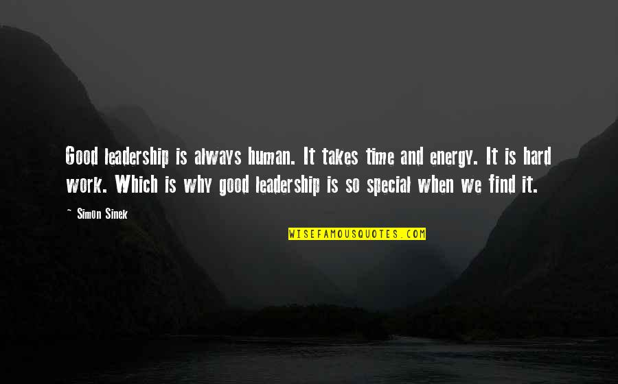 We Work Hard Quotes By Simon Sinek: Good leadership is always human. It takes time