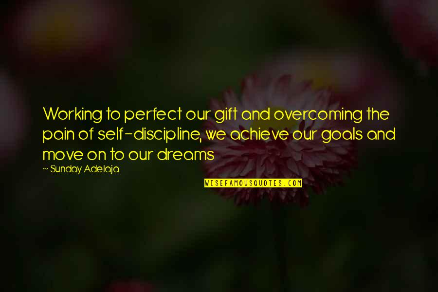 We Work Hard Quotes By Sunday Adelaja: Working to perfect our gift and overcoming the