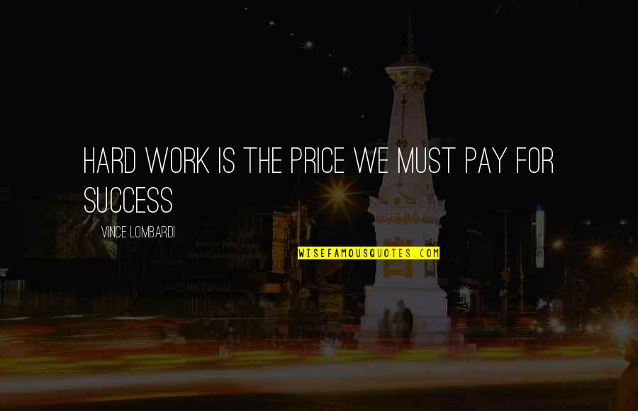 We Work Hard Quotes By Vince Lombardi: Hard work is the price we must pay