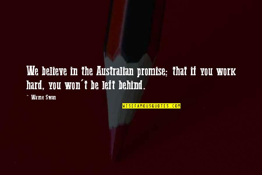 We Work Hard Quotes By Wayne Swan: We believe in the Australian promise; that if